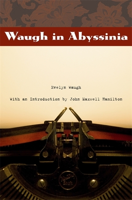 Waugh in Abyssinia - Waugh, Evelyn, and Hamilton, John Maxwell (Introduction by)