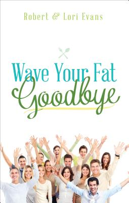 Wave Your Fat Goodbye - Evans, Robert, and Evans, Lori