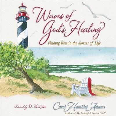 Waves of God's Healing: Finding Rest in the Storms of Life - Adams, Carol Hamblet
