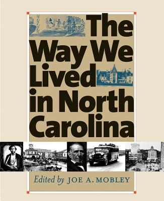 Way We Lived in North Carolina - Fenn, Elizabeth A (Contributions by), and Watson, Harry L (Contributions by), and Nathans, Sydney (Contributions by)