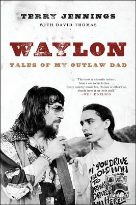 Waylon: Tales of My Outlaw Dad - Jennings, Terry, and Thomas, David