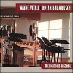 Wayne Vitale & Brian Baumbusch: Mikrokosma
