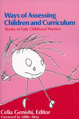 Ways of Assessing Children and Curriculum: Stories of Early Childhood Practice - Genishi, Celia (Editor), and Williams, Leslie R (Editor)