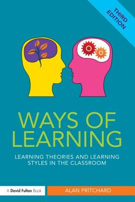 Ways of Learning: Learning Theories and Learning Styles in the Classroom - Pritchard, Alan