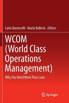Wcom (World Class Operations Management): Why You Need More Than Lean - Baroncelli, Carlo (Editor), and Ballerio, Noela (Editor)