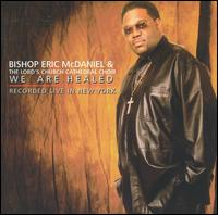 We Are Healed - Bishop Eric McDaniel & The Lords Church