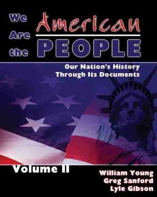 We Are the American People: Our Nation's History Through Its Documents - Young, William, Father, and Sanford, Greg, and Gibson, Lyle
