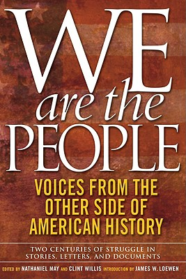 We Are the People: Voices from the Other Side of American History - Willis, Clint (Editor), and Loewen, James W (Introduction by), and May, Nathaniel (Editor)