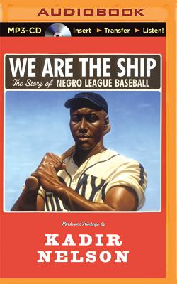 We Are the Ship: The Story of Negro League Baseball - Nelson, Kadir, and Graham, Dion (Read by)