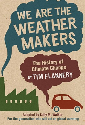 We Are the Weather Makers: The History of Climate Change - Flannery, Tim, and Walker, Sally M (Adapted by)