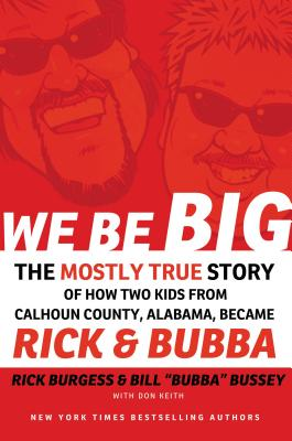 We Be Big: The Mostly True Story of How Two Kids from Calhoun County, Alabama, Became Rick and Bubba - Burgess, Rick, and Bussey, Bill, and Keith, Don
