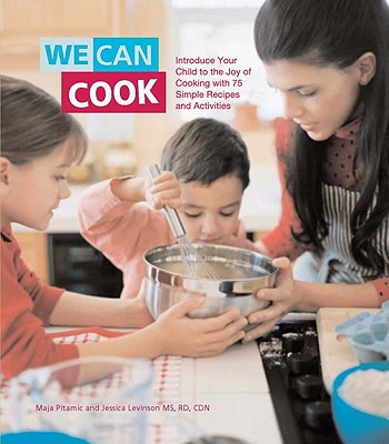 We Can Cook: Introduce Your Child to the Joy of Cooking with 75 Simple Recipes and Activities - Fishman Levinson M S R D C D N, Jessica, and Pitamic, Maja