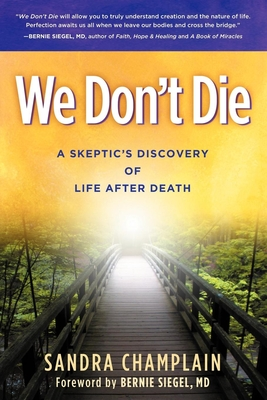 We Don't Die: A Skeptic's Discovery of Life After Death - Champlain, Sandra