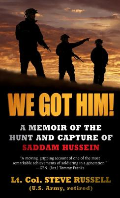 We Got Him!: A Memoir of the Hunt and Capture of Saddam Hussein - Russell, Steve