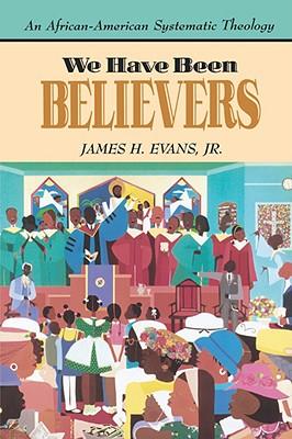 We Have Been Believers - Evans, James H, Jr.