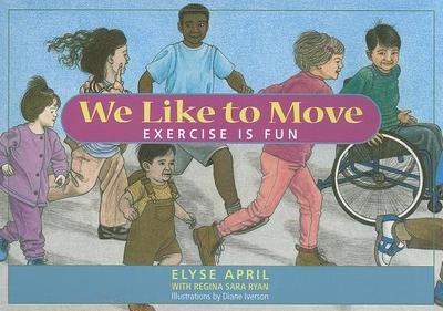 We Like to Move: Exercise Is Fun - April, Elyse, and Ryan, Regina Sara