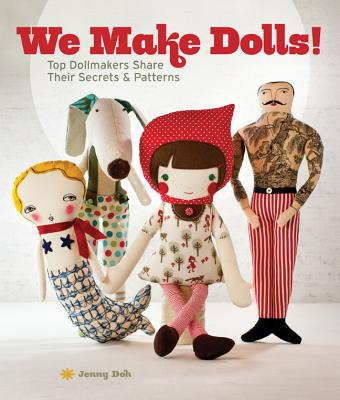 We Make Dolls!: Top Dollmakers Share Their Secrets & Patterns - Doh, Jenny