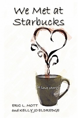 We Met at Starbucks: A Love Story - Mott, Eric L