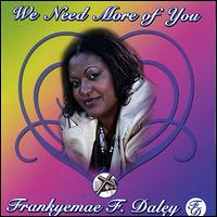 We Need More of You - Frankyemae F. Daley