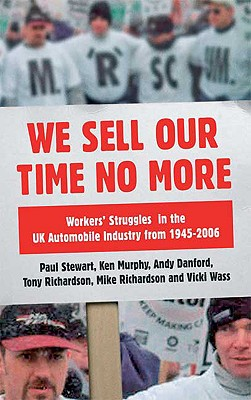 We Sell Our Time No More: Workers' Struggles Against Lean Production in the British Car Industry - Stewart, Paul, and Richardson, Mike, and Danford, Andy