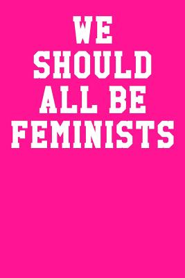 We Should All Be Feminists: Blank Recipe Page Notebook 6x9 120 Pages - Males, Skye