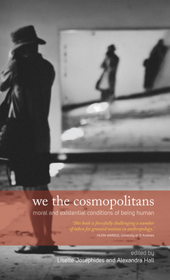 We the Cosmopolitans: Moral and Existential Conditions of Being Human - Josephides, Lisette (Editor), and Hall, Alexandra (Editor)