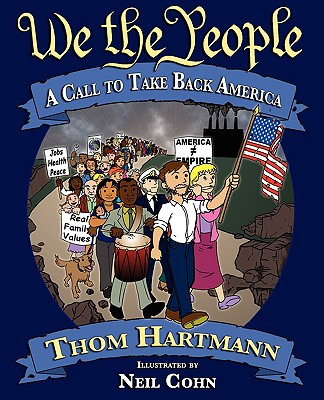 We the People: A Call to Take Back America - Hartmann, Thom, and Latimer, Gene (Editor)