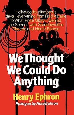 We Thought We Could Do Anything - Ephron, Henry, and Ephron, Nora (Epilogue by)