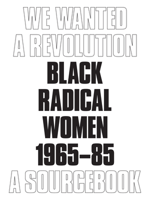 We Wanted a Revolution: Black Radical Women, 1965-85 - Morris, Catherine (Editor), and Hockley, Rujeko (Editor)