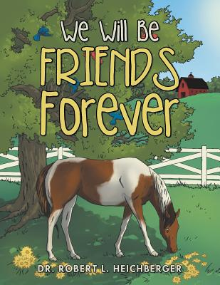 We Will Be Friends Forever - Heichberger, Robert L