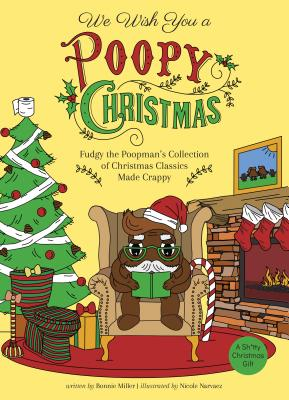 We Wish You a Poopy Christmas: Fudgy the Poopmanas Collection of Christmas Classics Made Crappy - Miller, Bonnie