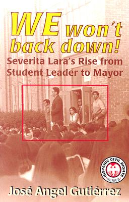 We Won't Back Down: Severita Lara's Rise from Student Leader to Mayor - Gutierrez, Jose Angel