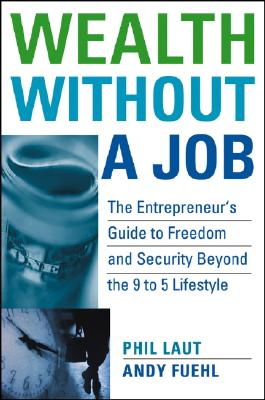 Wealth Without a Job: The Entrepreneur's Guide to Freedom and Security Beyond the 9 to 5 Lifestyle - Laut, Phil, and Fuehl, Andy