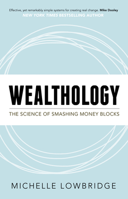 Wealthology: The Science of Smashing Money Blocks - Lowbridge, Michelle