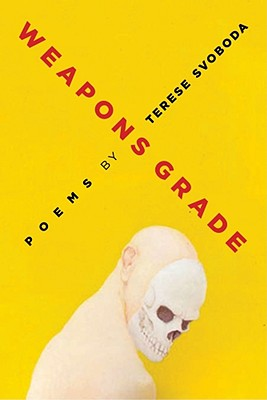 Weapons Grade: Poems - Svoboda, Terese