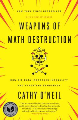 Weapons of Math Destruction: How Big Data Increases Inequality and Threatens Democracy - O'Neil, Cathy