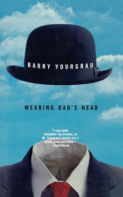 Wearing Dad's Head - Yourgrau, Barry