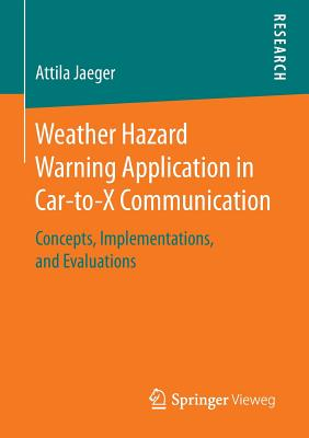 Weather Hazard Warning Application in Car-To-X Communication: Concepts, Implementations, and Evaluations - Jaeger, Attila