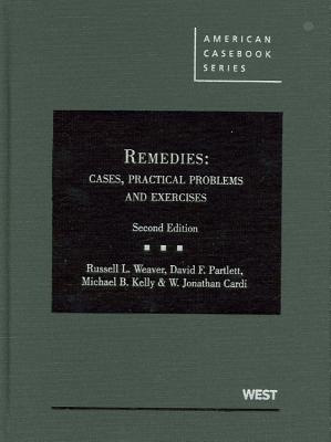 Weaver, Partlett, Kelly and Cardi's Remedies: Cases, Practical Problems and Exercises, 2D - Weaver, Russell L, and Partlett, David F, J.D., and Kelly, Michael B