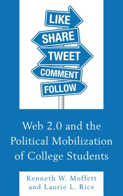 Web 2.0 and the Political Mobilization of College Students - Moffett, Kenneth W., and Rice, Laurie L.