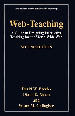 Web-Teaching: Guide to Designing Interactive Teaching for the World Wide Web - Brooks, David W, and Nolan, Diane E, and Gallagher, Susan M
