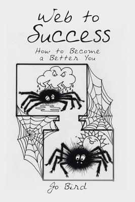 Web to Success: How to Become a Better You - Bird, Jo