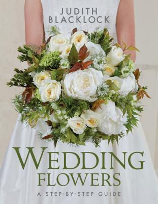 Wedding Flowers: A Step-By-Step Guide - Blacklock, Judith