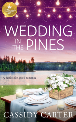 Wedding in the Pines: A Perfect Feel-Good Romance from Hallmark Publishing - Carter, Cassidy