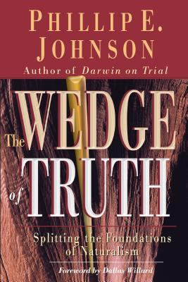 Wedge of Truth - Johnson, Phillip E, and Willard, Dallas, Professor (Foreword by)