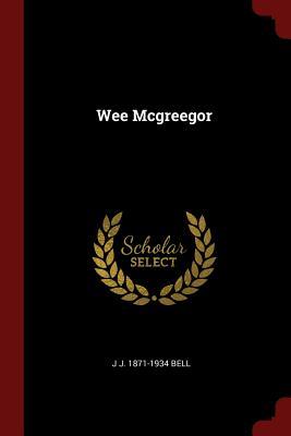 Wee McGreegor - Bell, J J 1871-1934