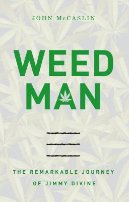 Weed Man: The Remarkable Journey of Jimmy Divine - McCaslin, John