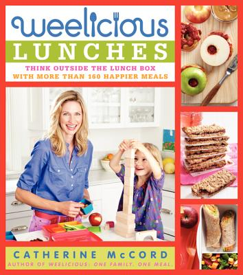 Weelicious Lunches: Think Outside the Lunch Box with More Than 160 Happier Meals - McCord, Catherine