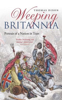 Weeping Britannia: Portrait of a Nation in Tears - Dixon, Thomas