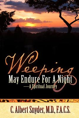 Weeping May Endure for a Night-A Spiritual Journey - Snyder, C Albert